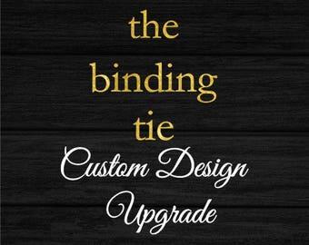 Custom Design Upgrade - The Binding Tie