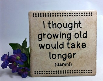 I thought growing old would take longer . . .  - saying, quote, 6 x 6 tile with stand, birthday