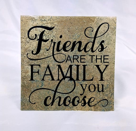 Friend Are The Family You Choose Friendship Quote Friend Etsy