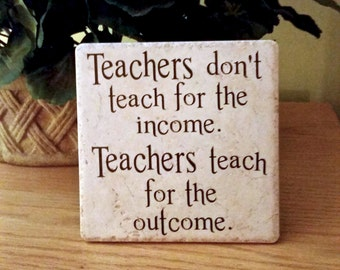 Teachers don't teach for the income - saying, quote, 6 x 6 tile with stand, gift, teacher gift