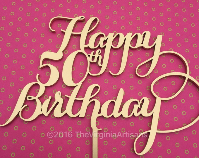 Happy 50th Birthday Cake Topper. Gold or Silver - Laser Cut Cake Topper