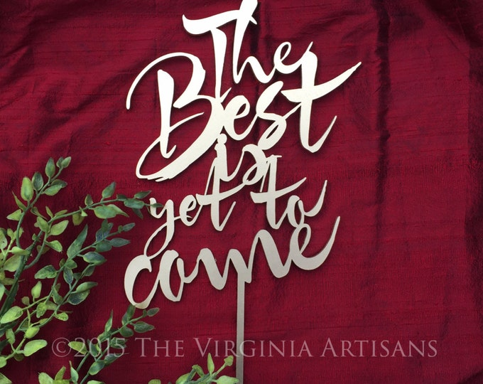 The Best is Yet to Come Cake Topper. Gold or Silver - Laser Cut Cake Topper