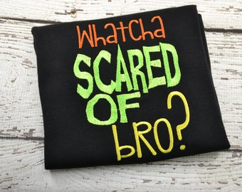 Whatcha Scared of Bro Halloween Fall shirt boy kid child toddler infant embroidered applique monogram personalized name custom
