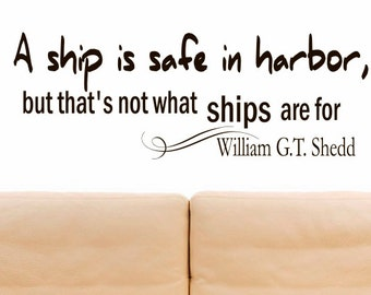Vinyl Wall Decal Inspirational Quote A Ship Is Safe In Harbor, But That's Not What Ships Are For William Shedd Quote Vinyl Lettering Z209
