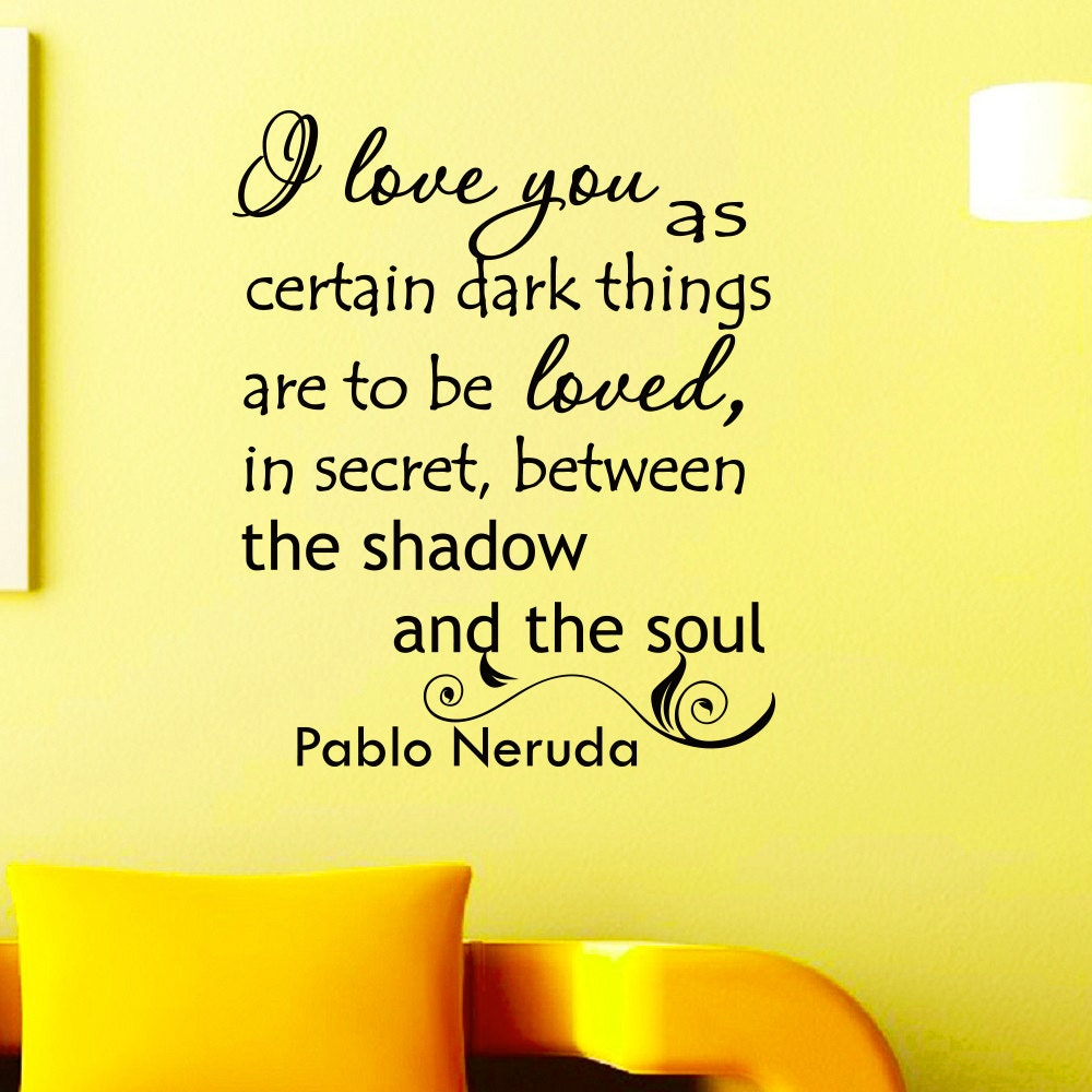 Wall Decals Quotes Pablo Neruda I Love You As Certain Dark | Etsy