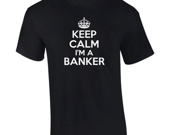 Keep Calm I'm A Banker T-Shirt Mens Ladies Womens Kids Big And & Tall