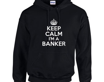 Keep Calm I'm A Banker Mens Hoodie  Funny Occupation