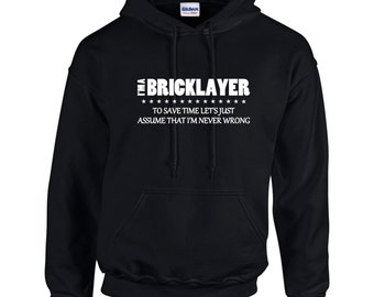 I'm A Bricklayer I'm Never Wrong Funny Occupation Mens Hoodie