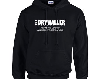 I'm A Drywaller I'm Never Wrong Funny Occupation Mens Hoodie