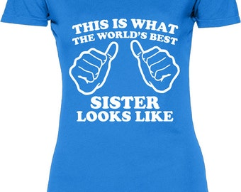 Funny This Is What The World's Best Sister Looks Like Women's Tshirt Womens T-shirt Tee Shirt Family Christmas Best Sister T-shirt Tee Shirt