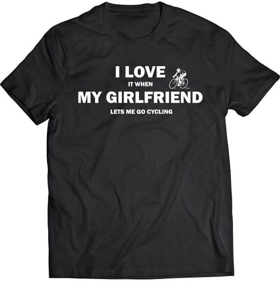 I LOVE IT WHEN MY GIRLFRIEND LETS ME GO BIKING funny t shirts