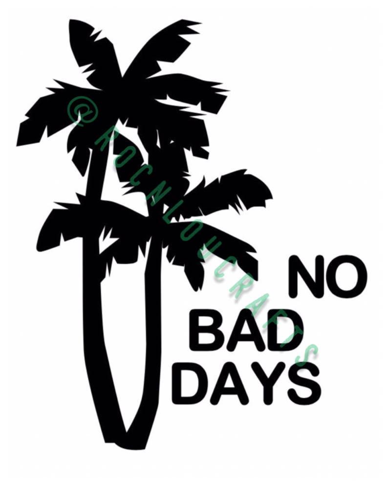 No Bad Days Decal Vinyl Etsy