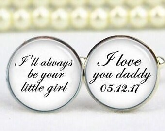 I'll always be your little girl cufflinks, Custom Any Text, Wedding Cufflinks, I Love You Daddy, Personalized Cufflinks, Father's Cuff Links