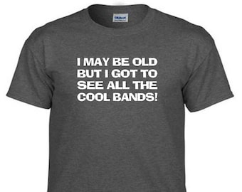 But I Got To See All The Cool Bands Men/'s Tank Top T-shirt I May Be Old