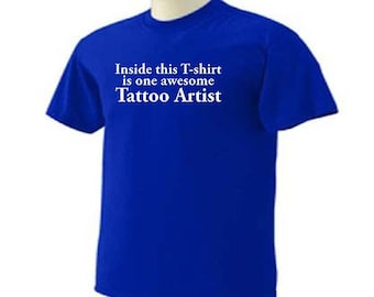 INSIDE THIS T-SHIRT Is One Awesome Tattoo Artist Tat Art Profession Occupation T-Shirt