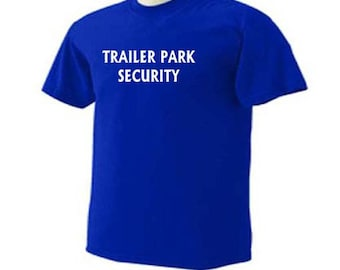 288f4e53a TRAILER PARK SECURITY Funny Humor T-Shirt