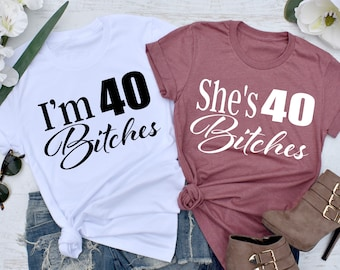 Birthday Shirts UNISEX FIT 40th Im 40 Bitches Shirt Shes