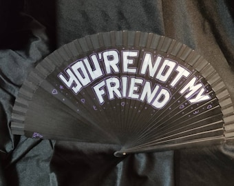 You are not my Friend Wooden Fan