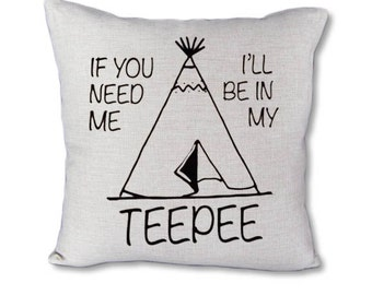 If You Need Me I'll Be In My TeePee - Pillow cover on Canvas/linen