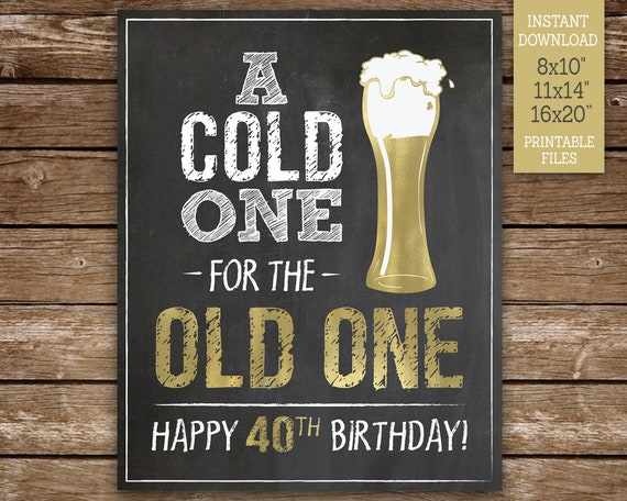A Cold One For The Old One 40th Birthday Sign Happy 40th