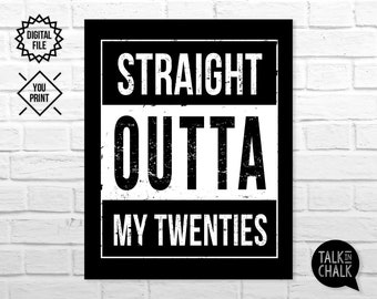 Straight Outta My Twenties DIGITAL Sign - PRINTABLE 30th Birthday Poster - 30th Birthday Decor - Instant Download, A4, 5X7, 8x10, 16x20