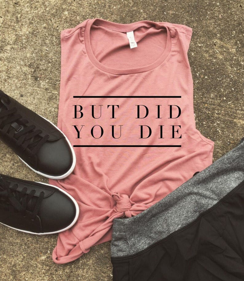 5551ec322 But did you die Mauve Muscle Tank funny workout tank gym | Etsy