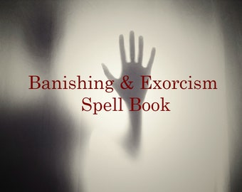 Banishing & Exorcism Spell Book - PDF - Original Spells - Book of Shadows Insert - Witchcraft Spells - Ritual Addition - Spirit Banishing