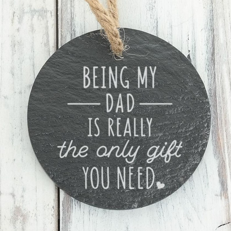 Back can be personalized Being My Dad is Really all the Gift you Need Son Funny Daughter Family Custom Engraved Slate Ornament