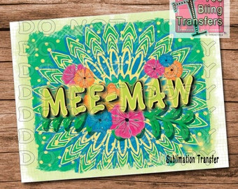 Mee-Maw Sublimation Transfer for Grandmothers | Grandma Shirt Design Transfer | Ready to Press Sub Transfer for DIY Gifts