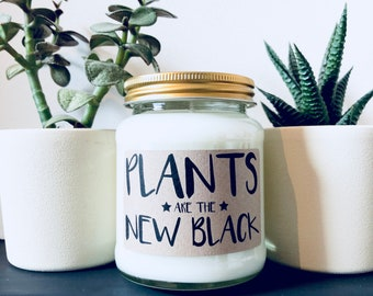 Plants are the new Black Scented Soy Candle, Plant Lady, Plant lover, Cactus, Gift for a plant lover, botanical gift, house plant