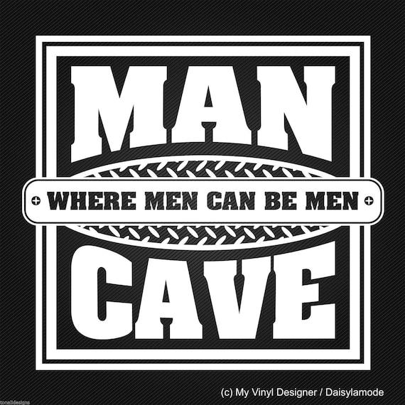Man Cave Where Men Can Be Men Vinyl Sticker Decal Wall Door Etsy