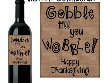 Thanksgiving Wine Labels - Gobble Till You Wobble - INSTANT DOWNLOAD