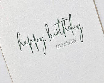 Birthday Card, Happy Birthday Old Man, Letterpress Birthday Card, Guy Birthday Card, Uncle Birthday, Husband Birthday, Brother Birthday