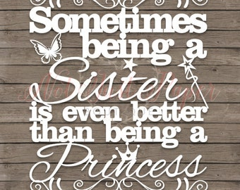 Sometimes Being A Sister.. Princess Cut Your Own Printable PDF Papercutting Template Personal Use