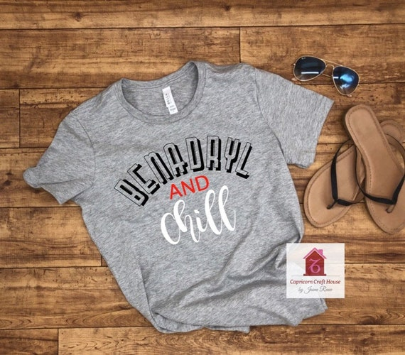 Benadryl and Chill Unisex T-shirt Trendy Clothes Gift Summer Spring  Allergies Allergy Season Funny Comical Humor Silly Netflix and Chill