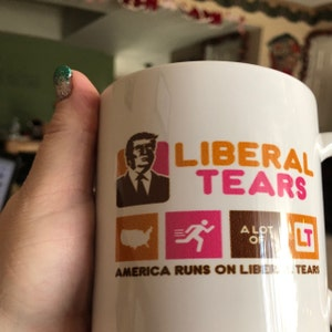 Liberal Tears America Runs On Liberal Tears Coffee Mug Deplorables Drink Of C...