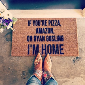 Pizza, Amazon, or Ryan Gosling I'M HOME - Doormat - Doormats - Funny  Doormat - Personalized Doormat - Custom Mat