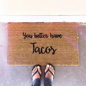 You Better Have Tacos Door Mat Door Mats Custom Door Etsy