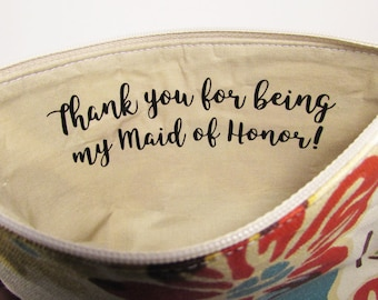 Thank you for being my Bridesmaid Gift - Maid of Honor - Makeup bag - Personalized Zipper Pouch - Thank you Gift -  Flower Girl - Medium
