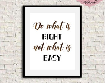 Do what is right not what is easy, Inspirational quote print, Motivational Print, Inspirational Wall Art, Printable quote, Uplifting quote
