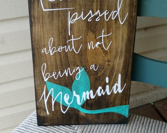 Mermaid wall decor, Kinda pissed about not being a mermaid, tribal boho rustic hand painted wood sign, funny sign, beach decor, geekery