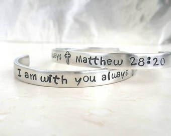 I am with you always, Matthew 28, Inspirational, Religious Jewelry, Bible Verse Bracelet, Bible Quote, Cuff Bracelet, Aluminum Bracelet