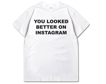 Official You Looked Better On Instagram Women's Shirt