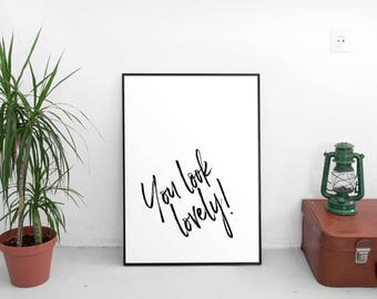 Wall art 'You Look Lovely' print, instant download printable poster, black and white monochrome typography