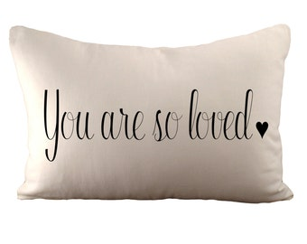 You are so loved <3 - Cushion Cover - 12x18 - Choose your fabric and font colour