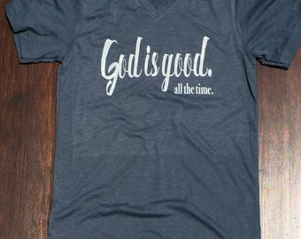 God is good. All the time. shirt