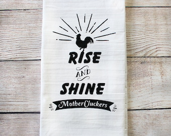 RISE and SHINE MOTHERCLUCKERS - Funny Farmhouse Cotton Kitchen Tea Towel - Rooster Screenprinted Flour Sack Towel