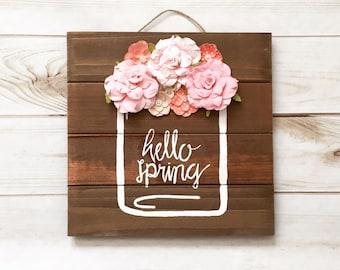 Hello spring sign, mason jar spring sign, floral spring sign, wood spring sign, rustic sign, custom spring sign