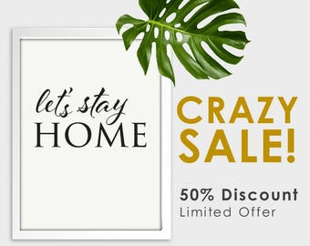 SALE!  Let's Stay Home - Digital Print Download, Wall Art, Typography print, Printable Quote, Art Print, Discount
