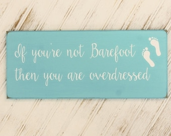 Beach Sign If You're Not Barefoot Then You Are Overdressed, Beach Decor, Summer Saying, Beach Cottage, Beach Decor